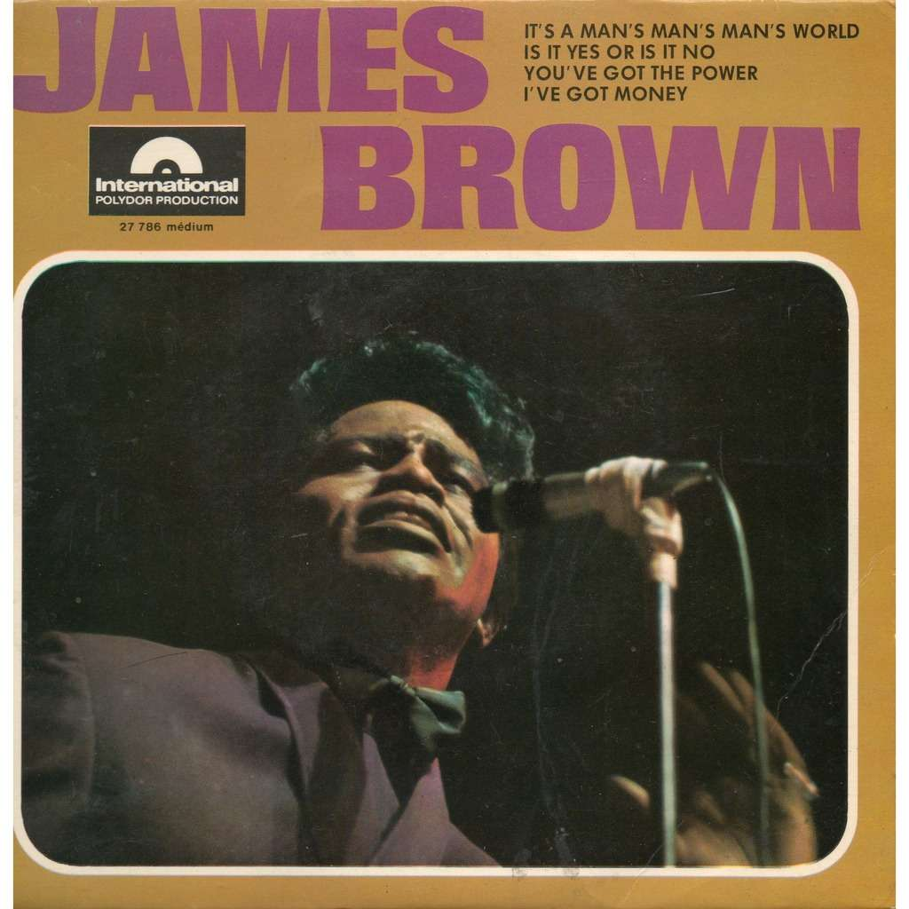 james brown It's A Man's Man's Man's World / Is It Yes Or Is It No / You've Got The Power / I've Got Money