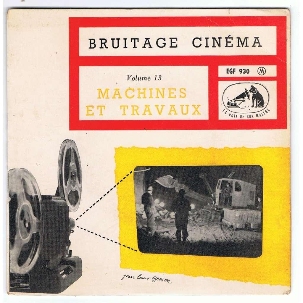 BRUITAGE CINEMA BRUITAGE CINEMA MACHINES VOL 13 ET TRAVAUX