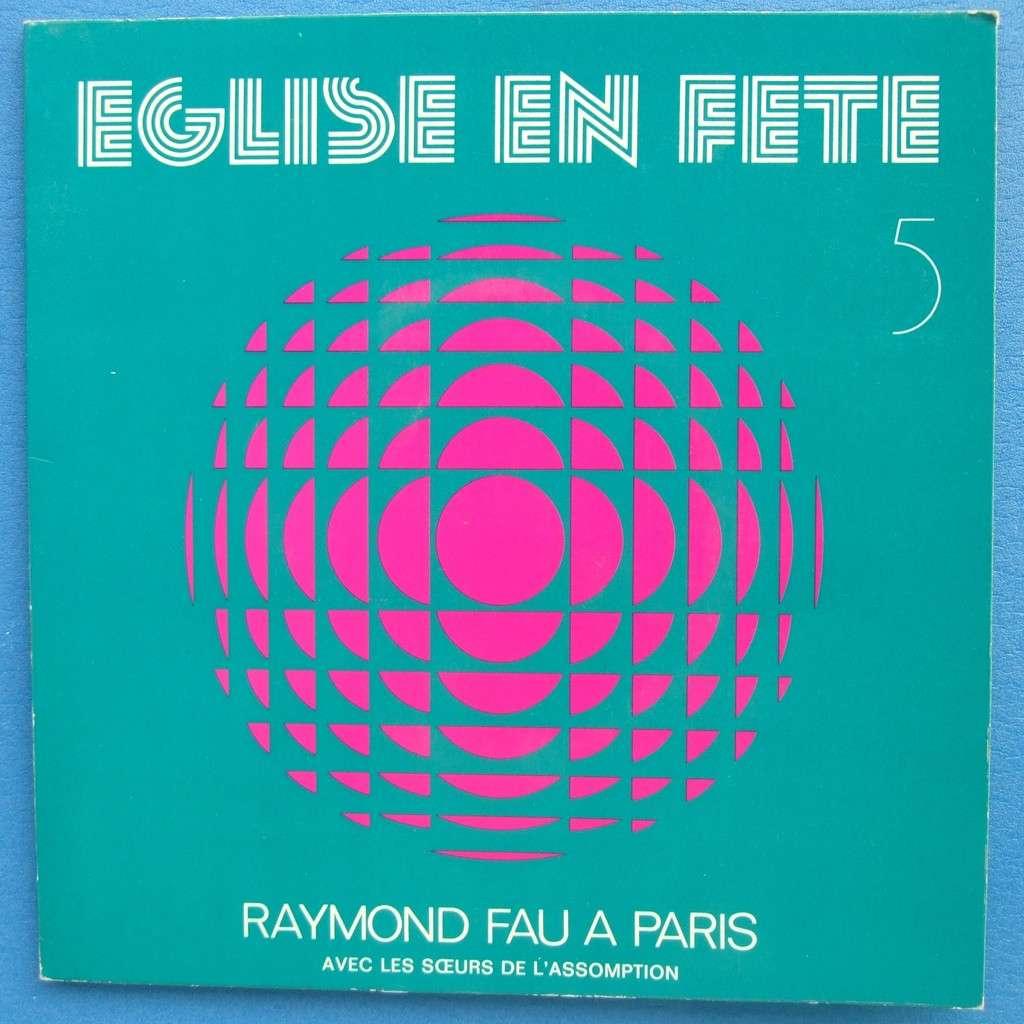 FAU RAYMOND A PARIS - EGLISE EN FETE 5 (avec partitions)