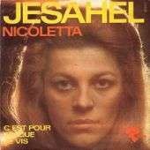 NICOLETTA JESAHEL + C'EST POUR TOI QUE JE VIS