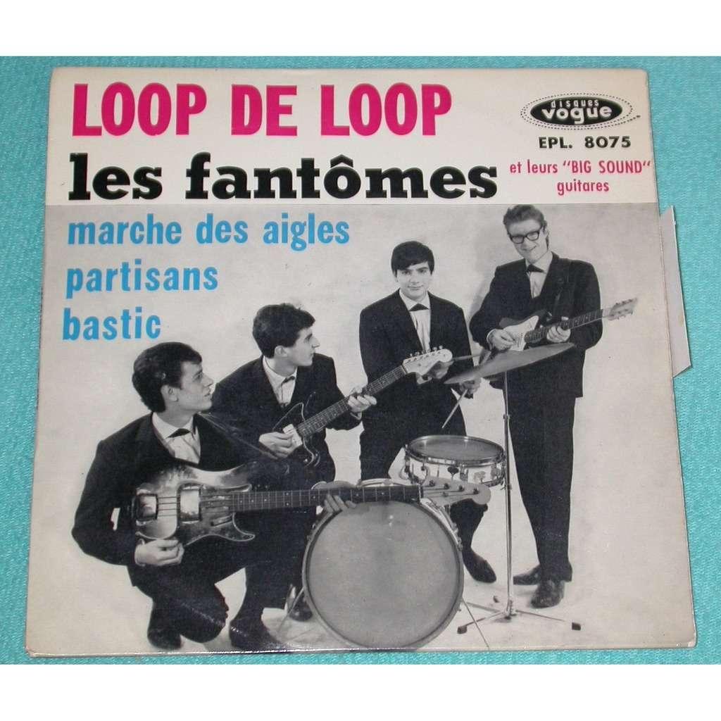 fantomes (les) LOOP DE LOOP - MARCHE DES AIGLES - PARTISANS - BASTIC