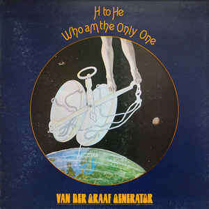 H to HE Who Am the Only One VAN DER GRAAF GENERATOR