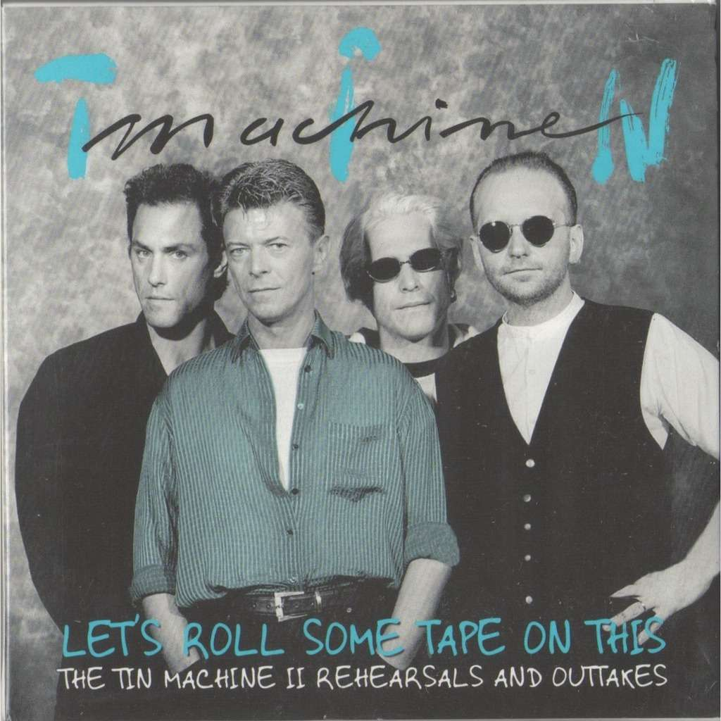 Let S Roll Some Tape On This Tin Machine Ii Rehearsals