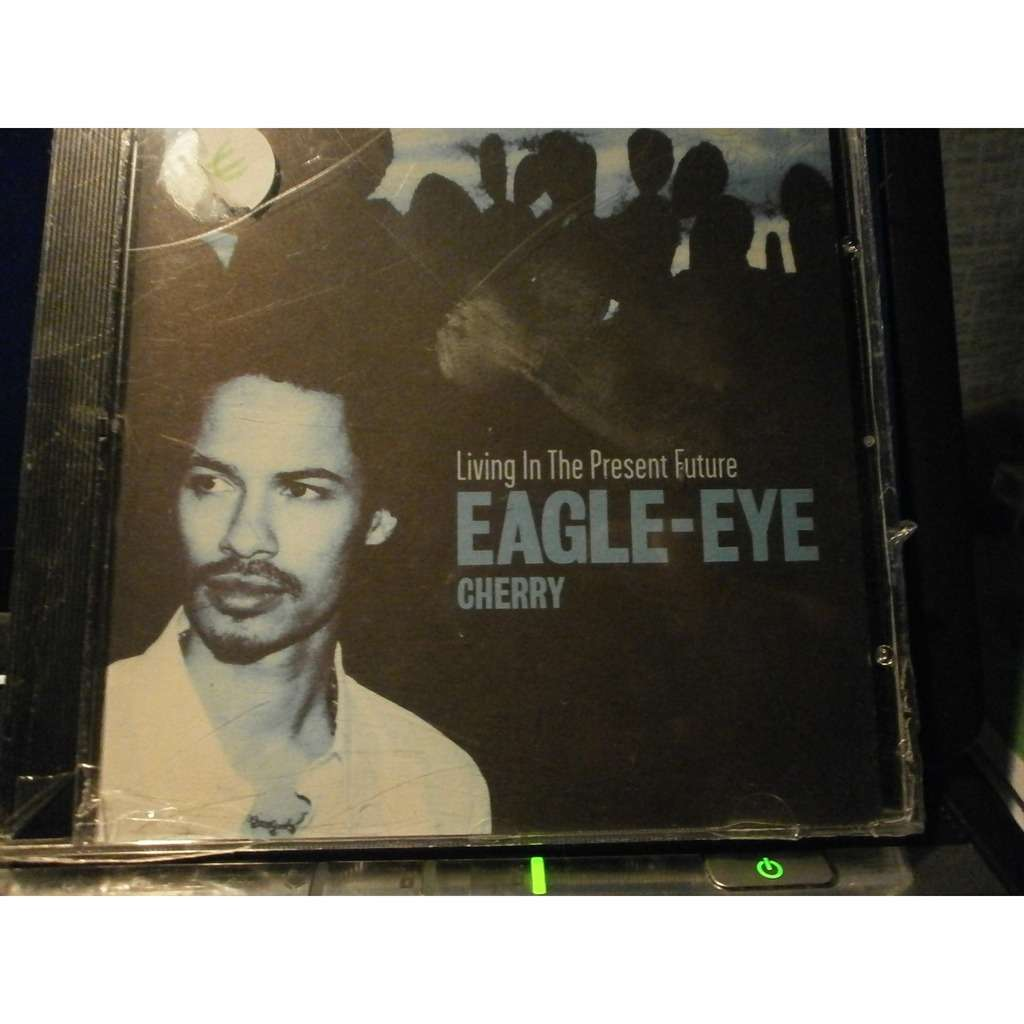 EAGLE - EYE CHERRY LIVING IN THE PRESENT