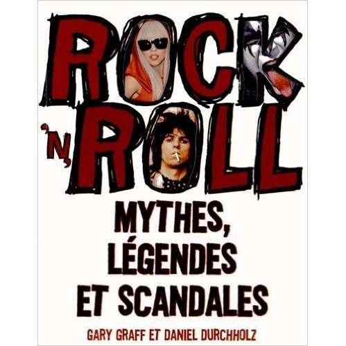 Gary graff et daniel duchholz Rock 'n' roll : Mythes, légendes et scandales