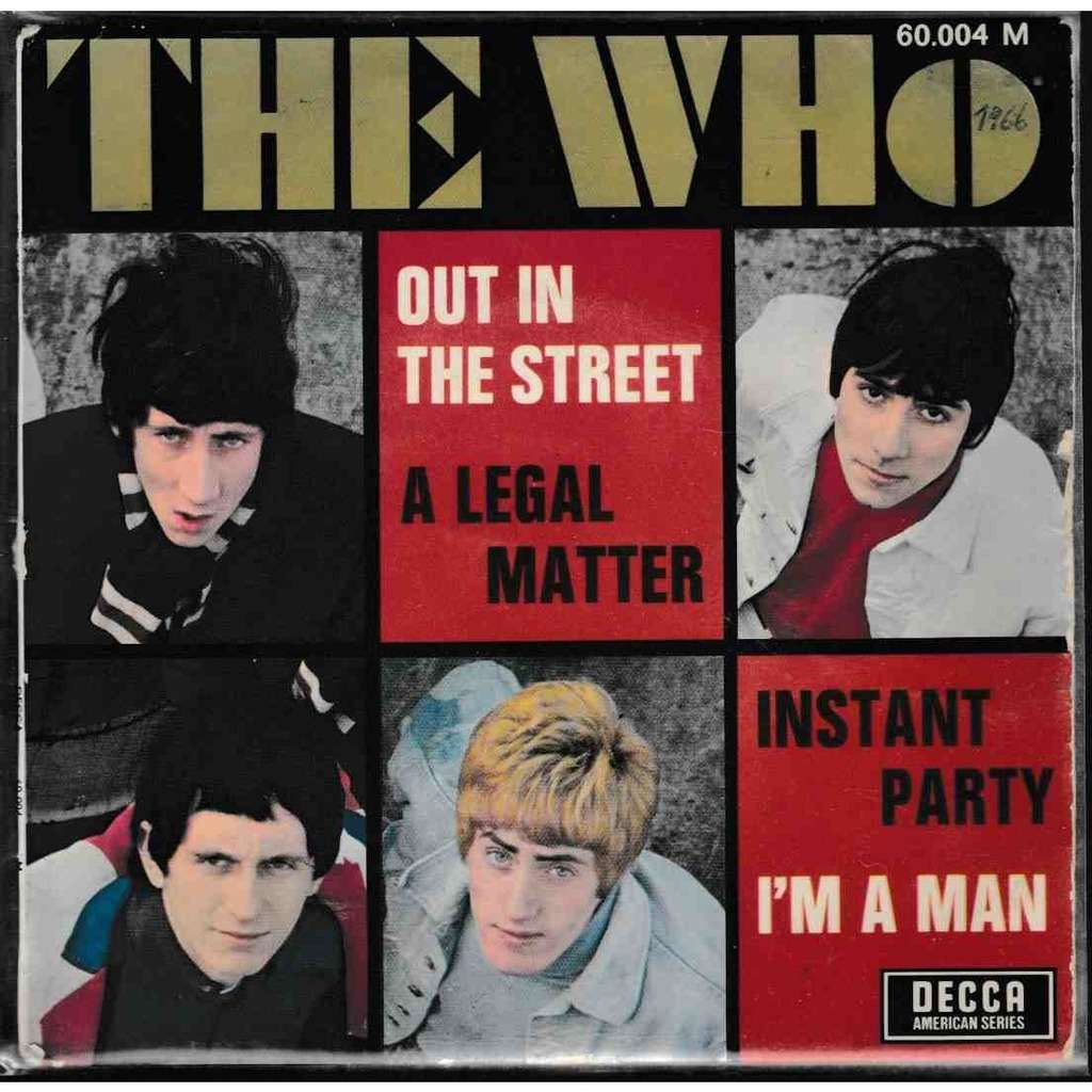 THE WHO Out in The Street * A Legal matter * Instant Party * I'm a Man