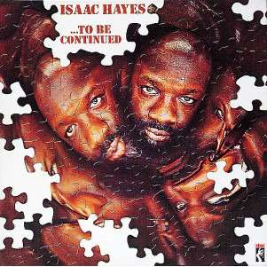 Isaac Hayes ...To Be Continued