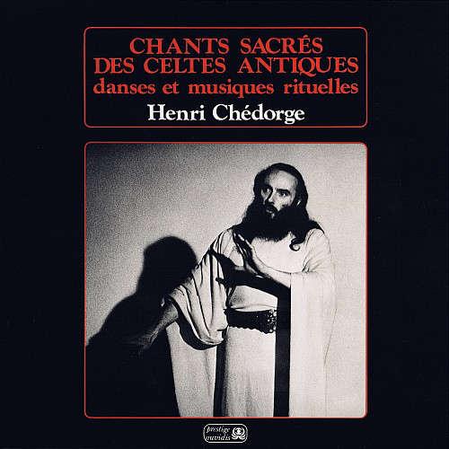 Henri Chédorge Chants Sacrés des Celtes antiques - danses et musiques Rituelles