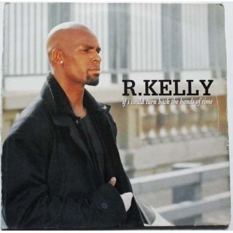 R KELLY IF I COULD TURN BACK THE HANDS OF TIME / DANCING WITH A RICH MAN / SPENDIN MONEY