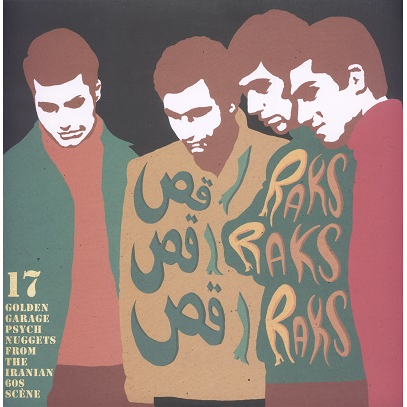 Raks raks raks (various) golden garage psych nuggets from the iranian 60s scene
