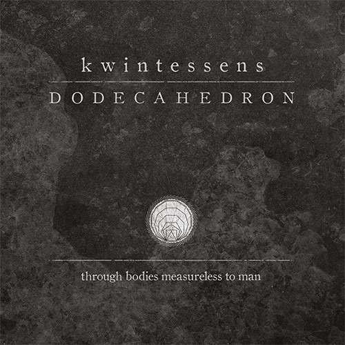 DODECAHEDRON Kwintessens - Through Bodies Measureless to Man