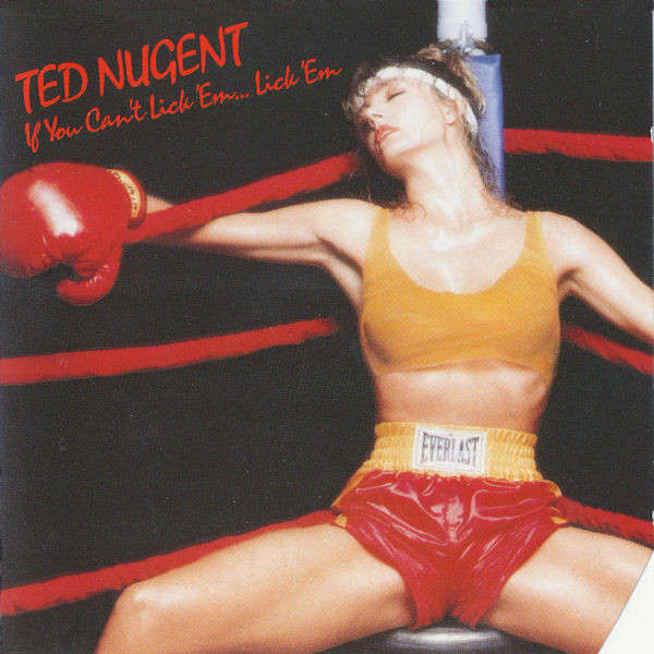 Ted Nugent If You Can't Lick 'Em…Lick 'Em