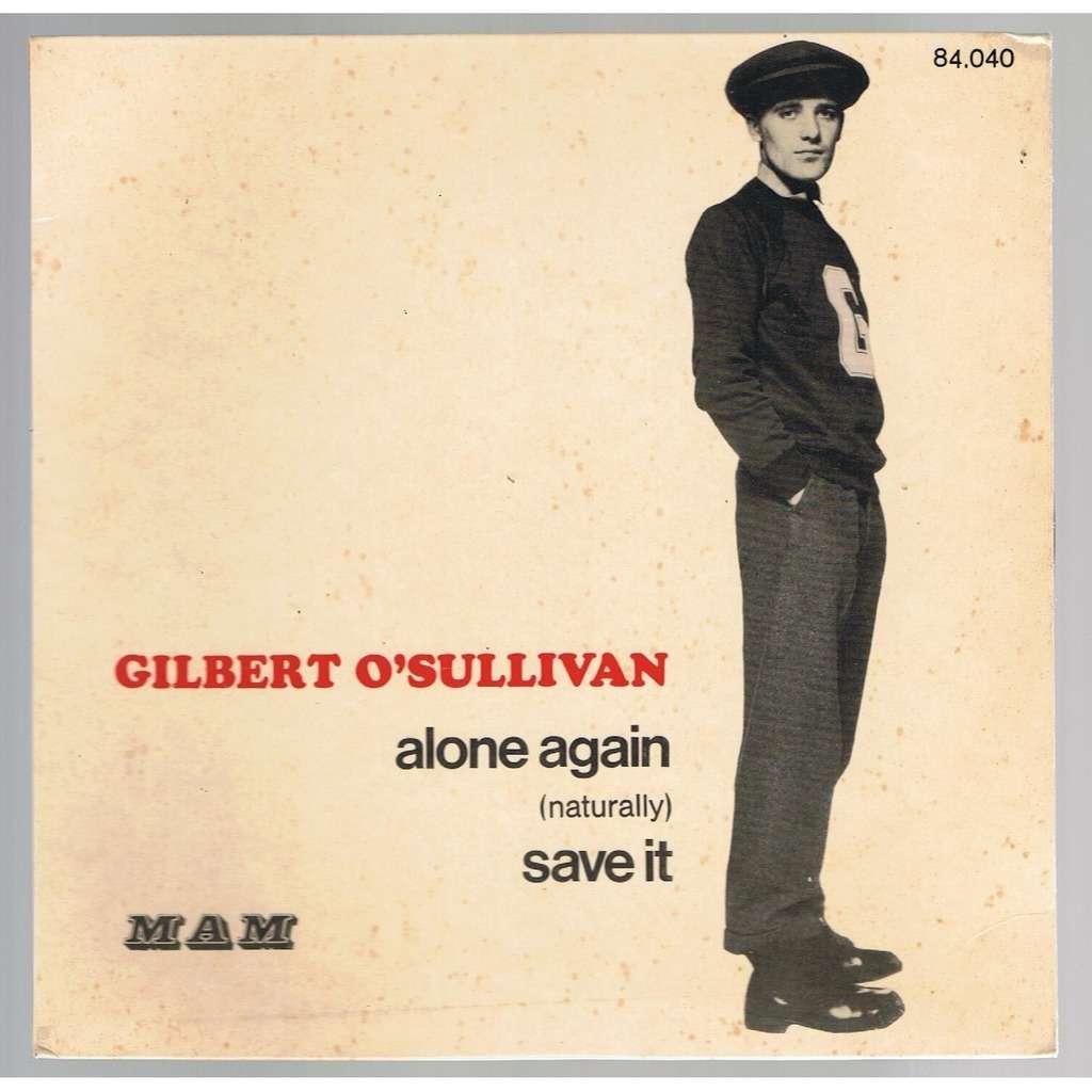 GILBERT O'SULLIVAN ALONE AGAIN (NATURALLY) / SAVE IT