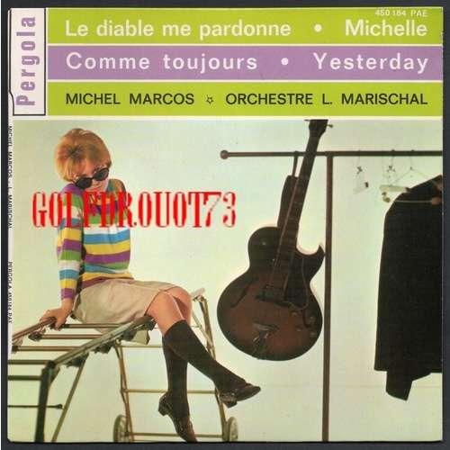 MICHEL MARCOS . LOUIS MARISCHAL . ( BEATLES ) LE DIABLE ME PARDONNE - COMME TOUJOURS - MICHELLE - YESTERDAY