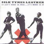 Silk Tymes Leather It Ain't Where Ya From...It's Where Ya At
