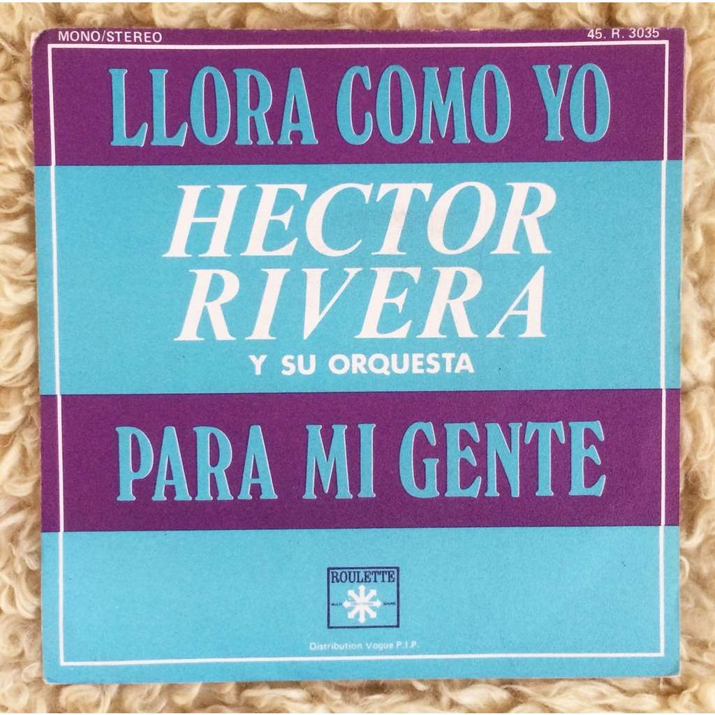 hector rivera y su orquesta llora como yo / para mi gente