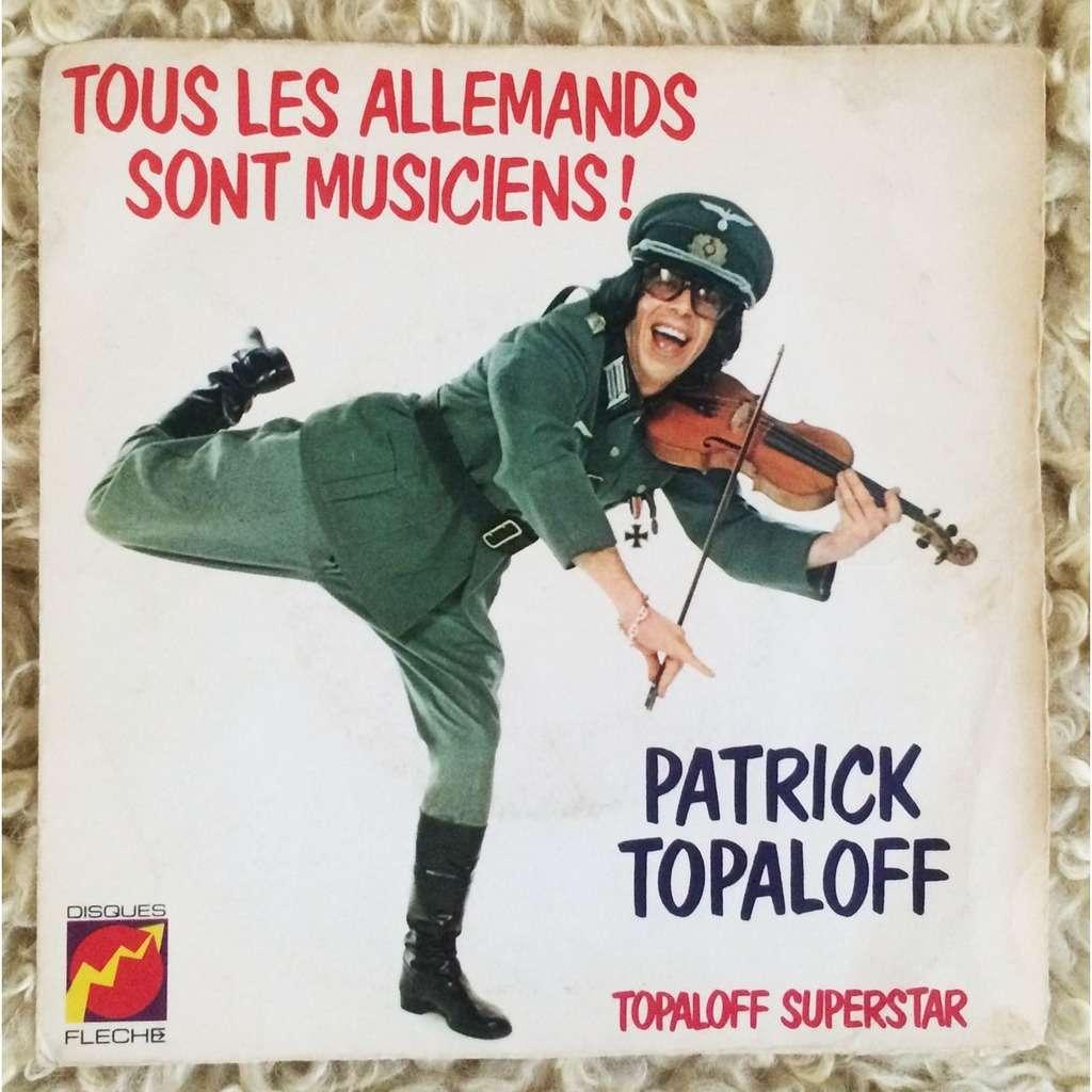Patrick TOPALOFF Tous les Allemands sont musiciens / Topaloff Superstar