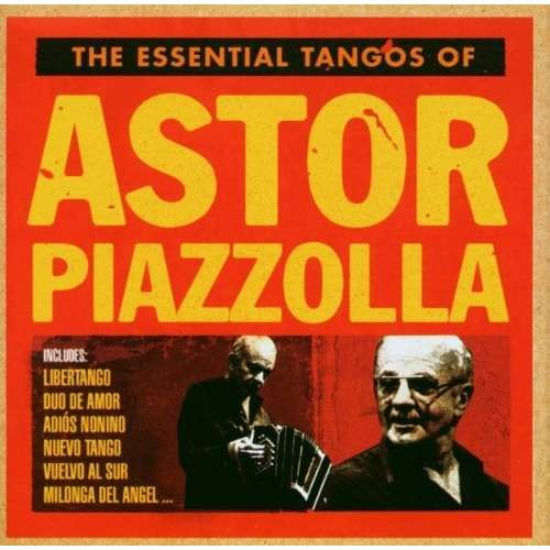 Astor Piazzolla (feat. Roberto Goyeneche - Vocals) The Essential Tangos of Astor Piazzolla