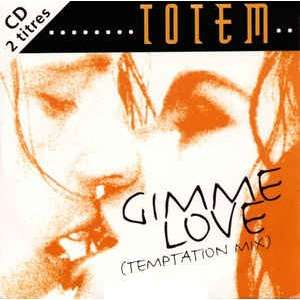 totem gimme love (temptation mix)