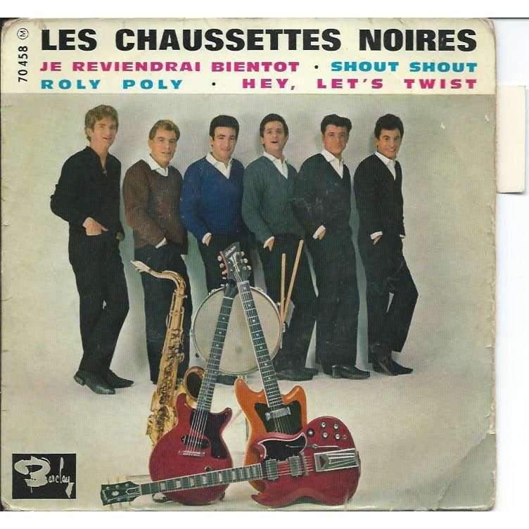 CHAUSSETTES NOIRES je reviendrai bientot / shout shout / roly poly / hey, let's twist