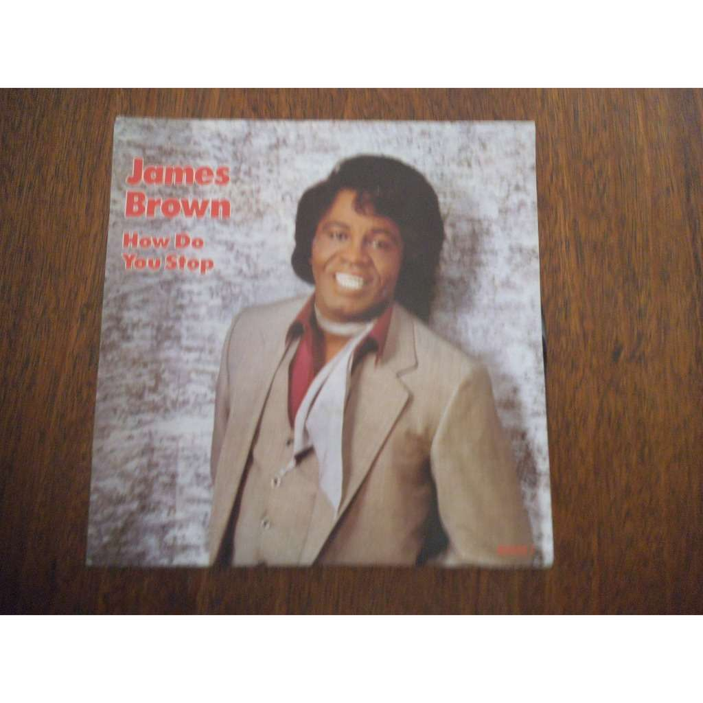 JAMES BROWN how do you stop
