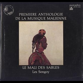 Première Anthologie De La Musique Malienne vol.3 Le Mali Des Sables / Les Songoy