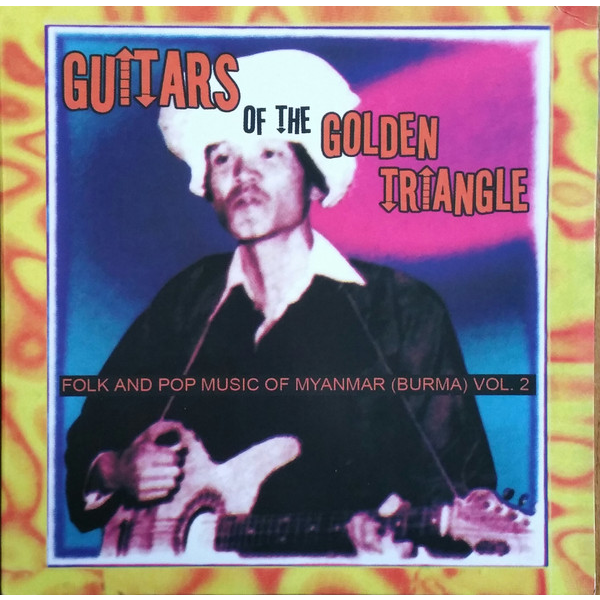 Guitars Of The Golden Triangle (various) Folk And Pop Music Of Myanmar (Burma) Vol. 2