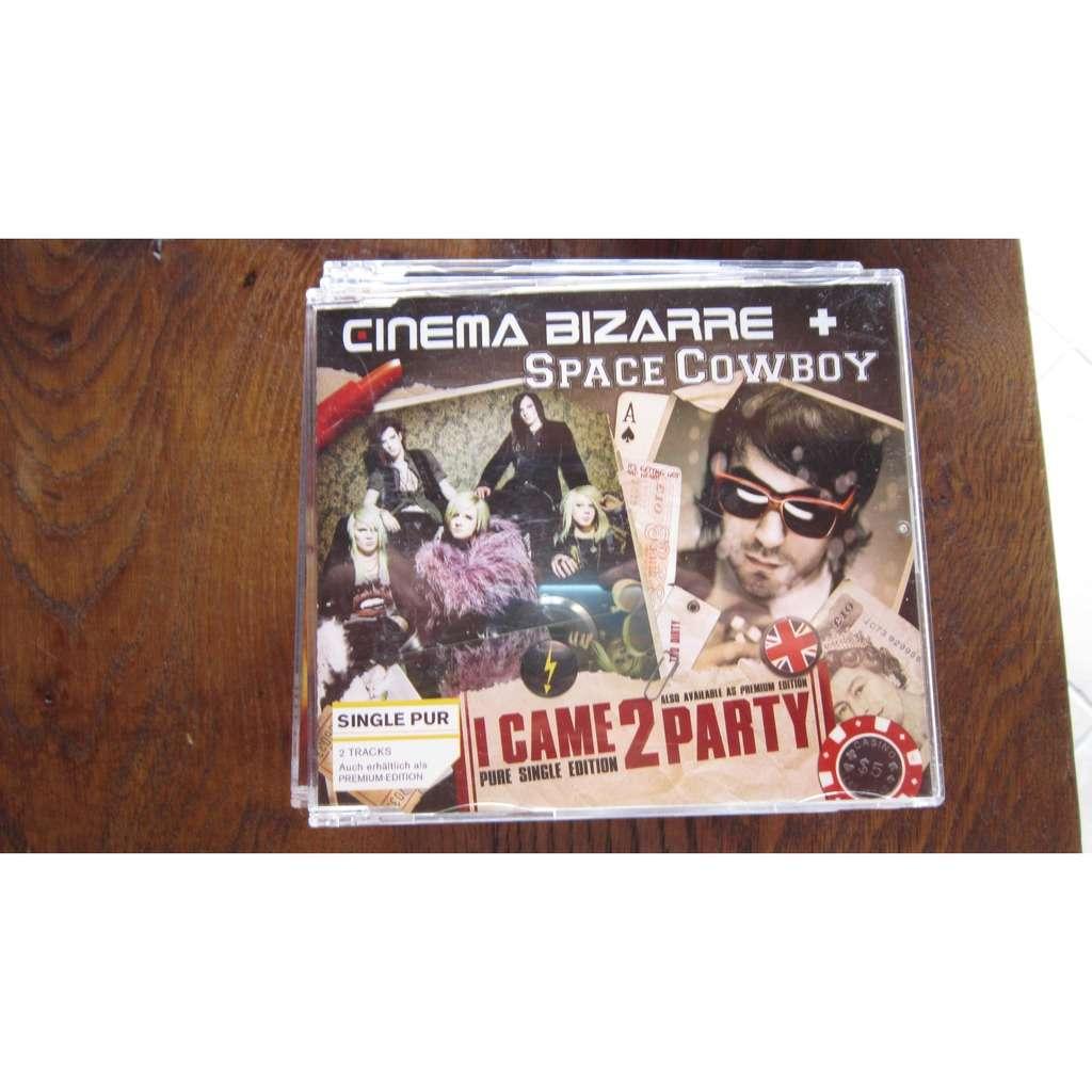 Cinema Bizarre I came 2 party (2009, premium edition, & Space Cowboy)