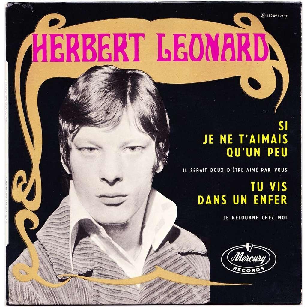 Herbert Léonard Si Je Ne T'aimais Qu'un Peu / Tu Vis Dans Un Enfer