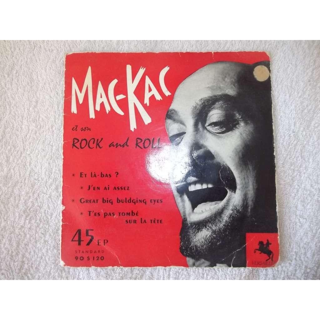 MAC-KAC et son ROCK and ROLL Et là Bas ? / j'en ai assez / great big building eyes / t'es pas tombé sur la tête