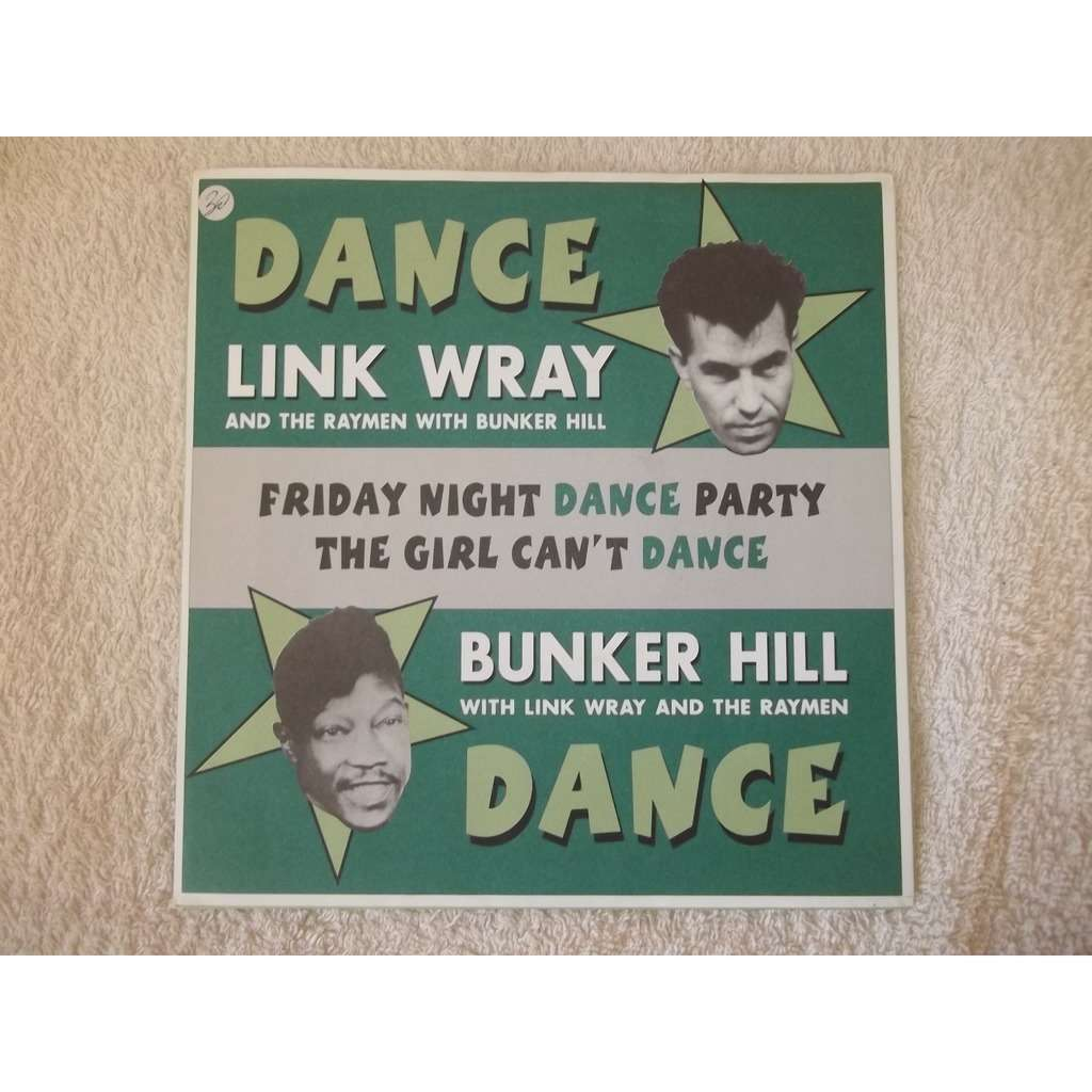Link Wray And The Raymen* With Bunker Hill Friday Night Dance Party / The Girl Can't Dance