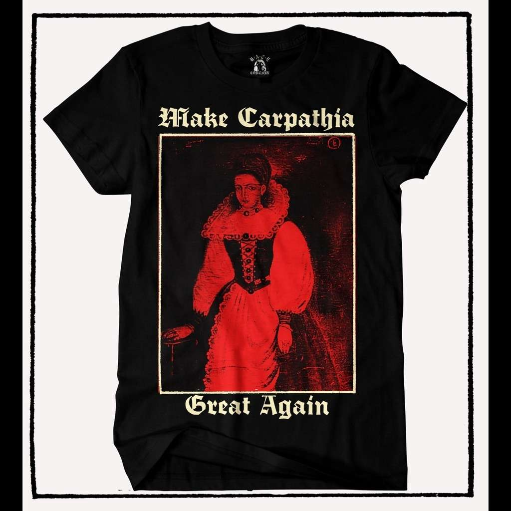 ELIZABETH BATHORY Make Carpathia Great Again