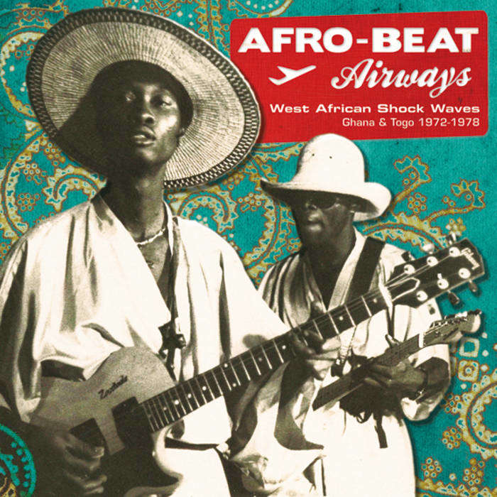 Afro​-​Beat Airways West African Shock Waves - Ghana & Togo 1972​-​1978