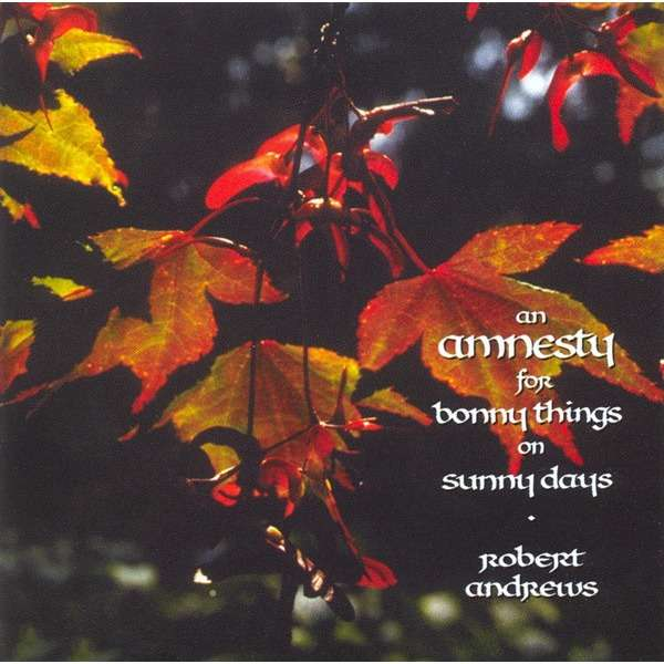 ANDREWS ROBERT AN AMNESTY FOR BONNY THINGS ON NSUNNY DAYS (cd)