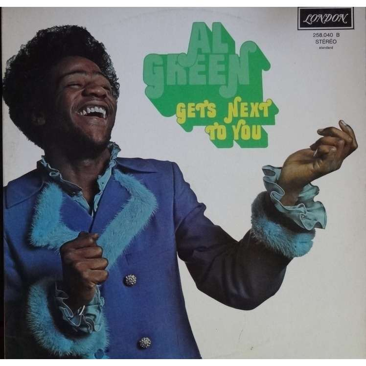 al green get's next to you
