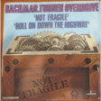 bachman turner overdrive not fragile / roll on down the highway