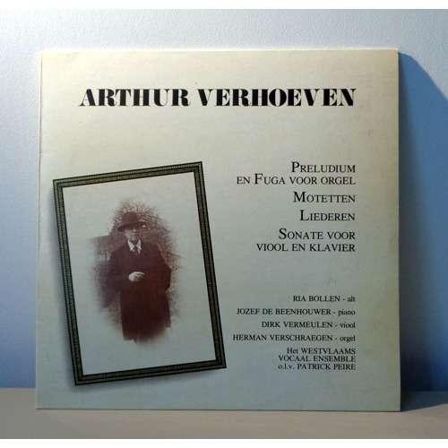 DIRK VERMEULEN & JOZEF DE BEENHOUWER & RIA BOLLEN ARTHUR VERHOEVEN Sonata for violin & piano - Preludium en fuga - Liederen - Motteten