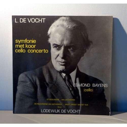 LOUIS DE VOCHT & EDMOND BAYENS L DE VOCHT symfonie met koor - cello concerto