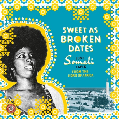 Sweet As Broken Dates (various) Lost Somali Tapes From The Horn Of Africa