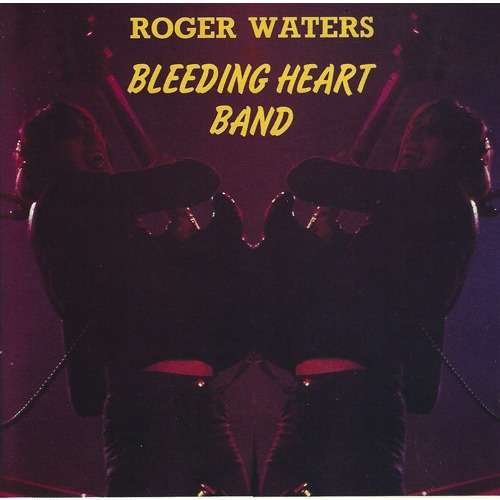 Roger Waters & Bleeding Heart Band Roger Waters & Bleeding Heart Band