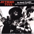 JETHRO TULL - So Much Trouble - BBC Sessions (July 1968 - June 1969) (lp) - 33T
