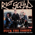 RIOT SQUAD - Fuck The Tories (Complete Singles Collection 1982-1984) (lp) - 33T