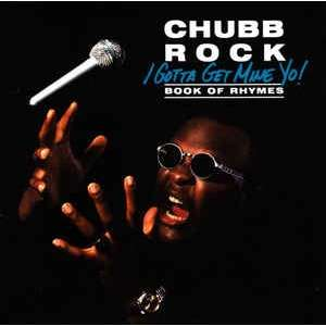 Chubb Rock I Gotta Get Mine Yo! (Book Of Rhymes)