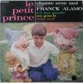 le petit prince TRISTE NOEL / S'IL FAUT GRANDIR / CHANTE AVEC MOI (AVEC FRANCK ALAMO) / CES GENS LA