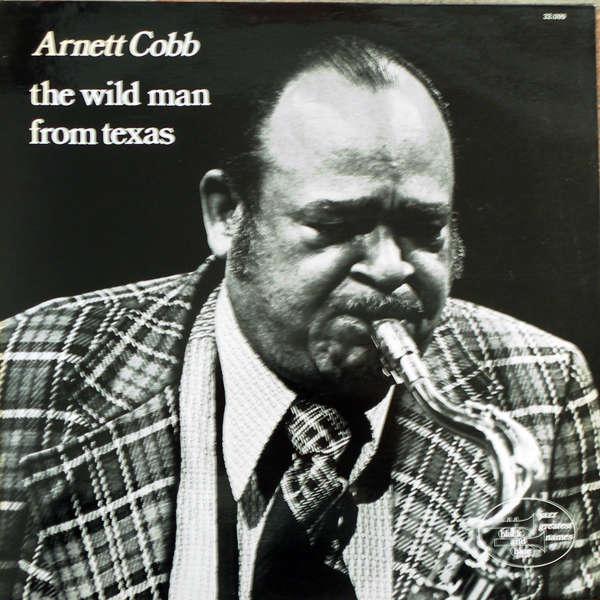 arnett cobb The wild man from Texas