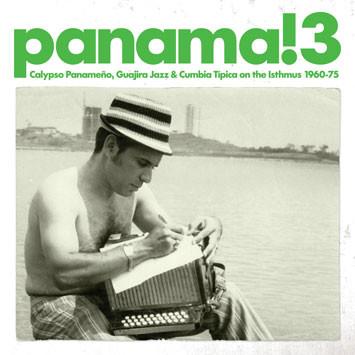 Panama! 3 (various) Calypso Panameño, Guajira Jazz & Cumbia Típica On The Isthmus 1960-1975