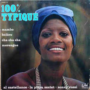 Al Castellanos / La Playa Sextet / Sonny Rossi 100% Typique