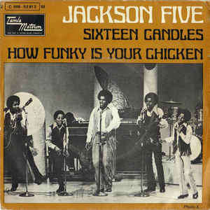 sixteen candles - How Funky Is Your Chicken jackson five