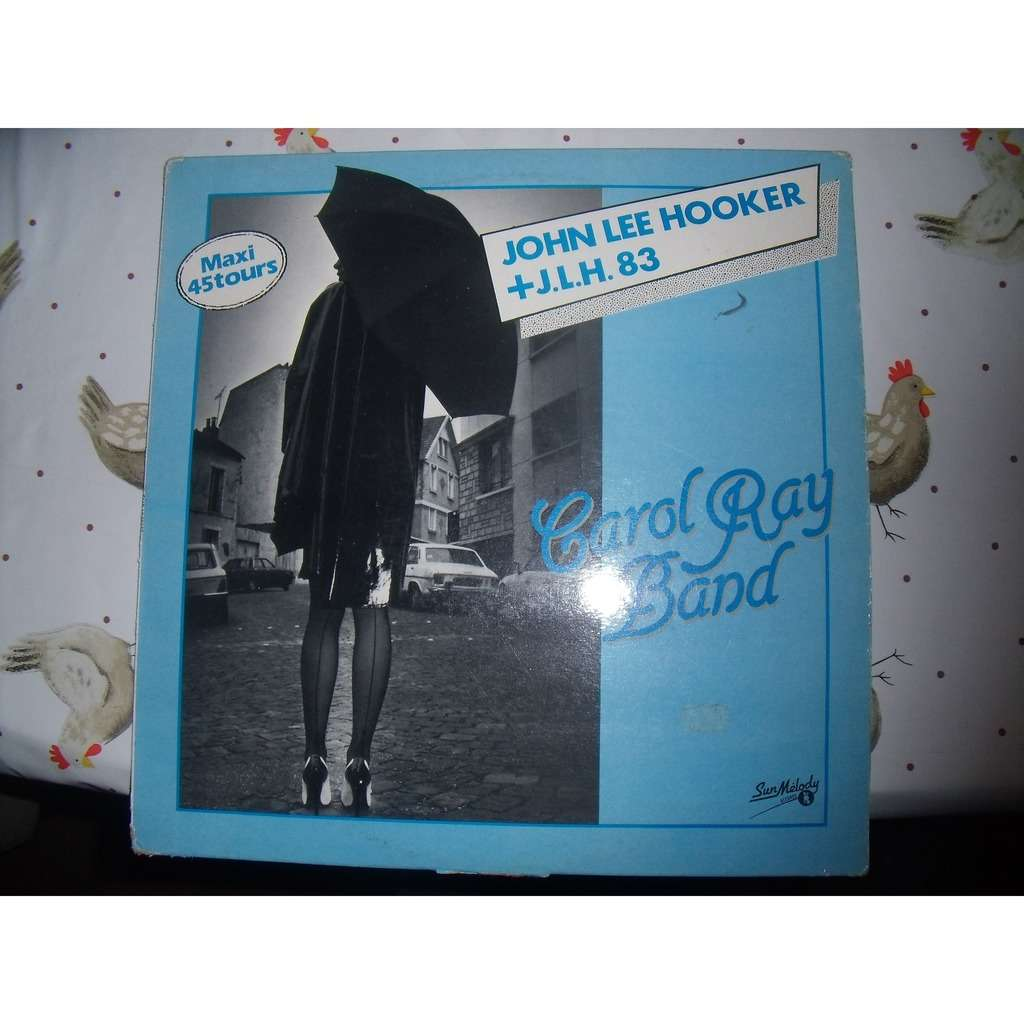 Carol Ray Band John Lee Hooker + J.L.H 83