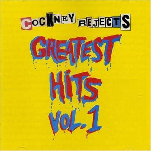 Cockney Rejects - Greatest Hits Vol. 1 Cockney Rejects - Greatest Hits Vol. 1